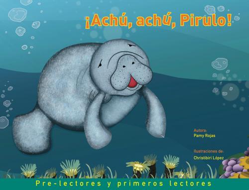 ¡Achú, achú, Pirulo!: cuento que educa a los niños sobre la protección del manatí
